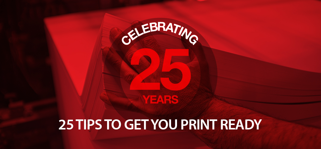 Celebrating 25 years with 25 tips to get you print ready